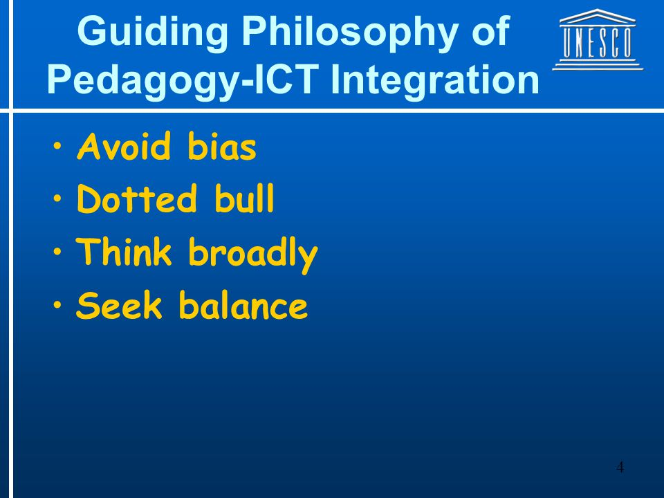 4 Guiding Philosophy of Pedagogy-ICT Integration Avoid bias Dotted bull Think broadly Seek balance