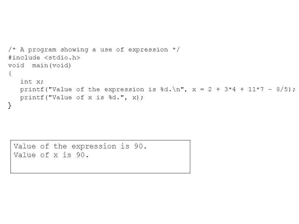 ค่าของนิพจน์ขึ้นอยู่กับตัวดำเนินการและตัวถูกกระทำ หากตัวถูกกระทำเป็นเลขจำนวนเต็มทั้งสองตัว จะได้ผลลัพธ์เป็นเลขจำนวนเต็ม เช่น (3*3)/4 เท่ากับ 9/4 เท่ากับ 2 3*(3/4) เท่ากับ 3*0เท่ากับ 0 หากตัวถูกกระทำตัวใดตัวหนึ่งเป็นเลขทศนิยม จะได้ผลลัพธ์เป็นเลขทศนิยม เช่น (3*3)/4.0 เท่ากับ 9/4.0 เท่ากับ 2.25 3*(3/4.0) เท่ากับ 3*0.75เท่ากับ 2.25