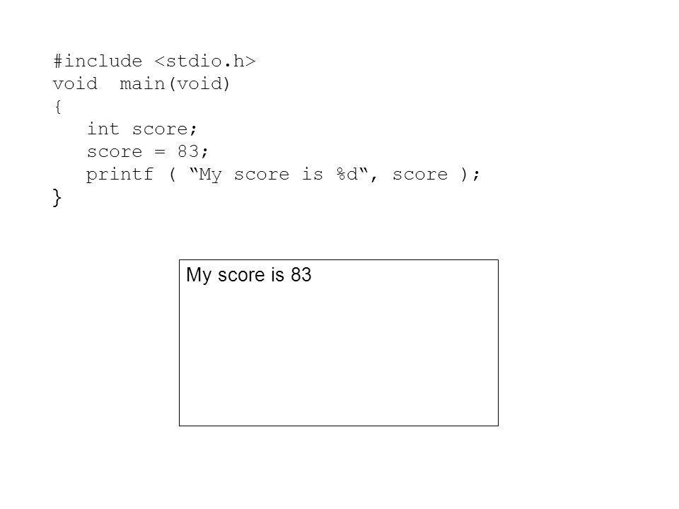"#include void main(void) { int score; score = 83; printf ( ""My score is %d"", score ); } My score is 83"