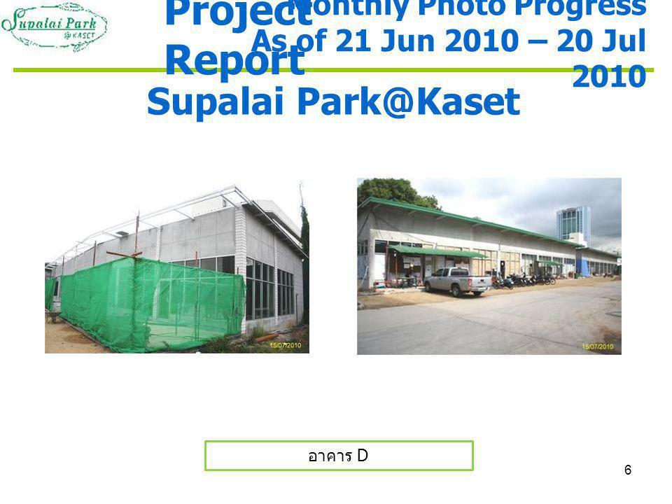6 Supalai Park@Kaset อาคาร D Monthly Photo Progress As of 21 Jun 2010 – 20 Jul 2010 Project Report