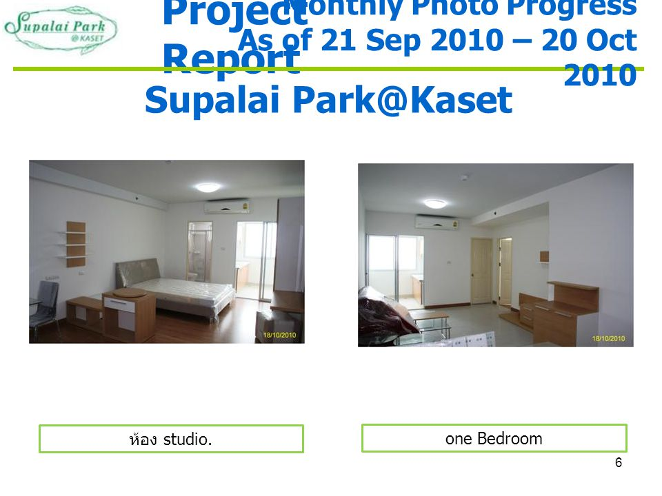 7 Project Report Supalai Park@Kaset Two Bedroom Monthly Photo Progress As of 21 Sep 2010 – 20 Oct 2010 Two Bedroom