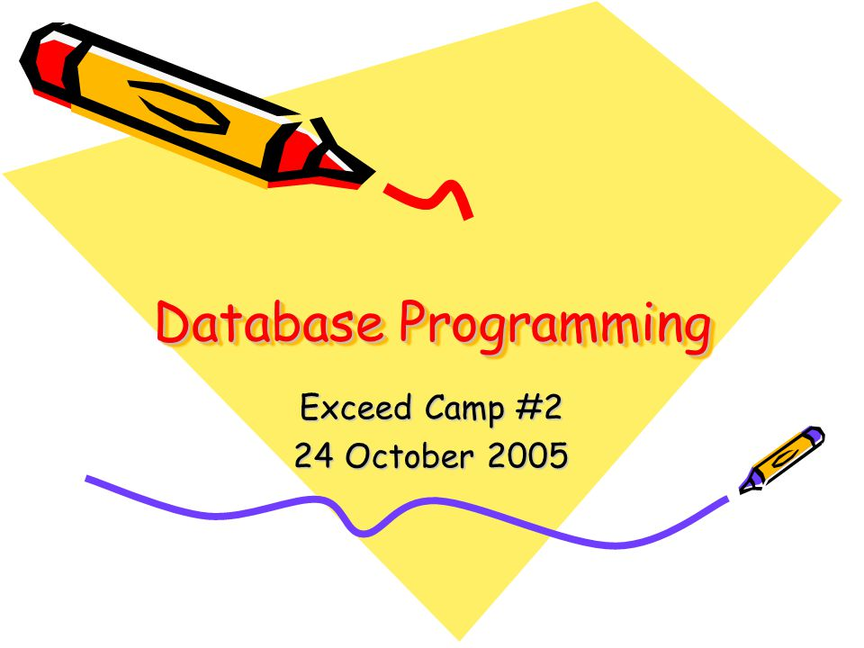 Database Programming Exceed Camp #2 24 October 2005