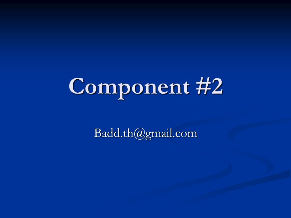 Component #2 Badd.th@gmail.com