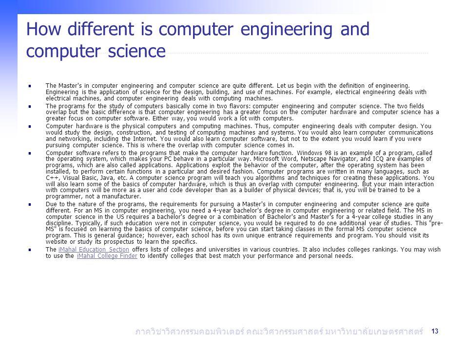 13 ภาควิชาวิศวกรรมคอมพิวเตอร์ คณะวิศวกรรมศาสตร์ มหาวิทยาลัยเกษตรศาสตร์ How different is computer engineering and computer science The Master s in computer engineering and computer science are quite different.