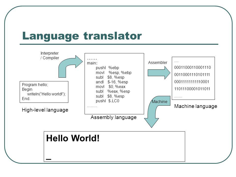 Language translator …… main: pushl %ebp movl %esp, %ebp subl $8, %esp andl $-16, %esp movl $0, %eax subl %eax, %esp subl $8, %esp pushl $.LC0 …….. Pro