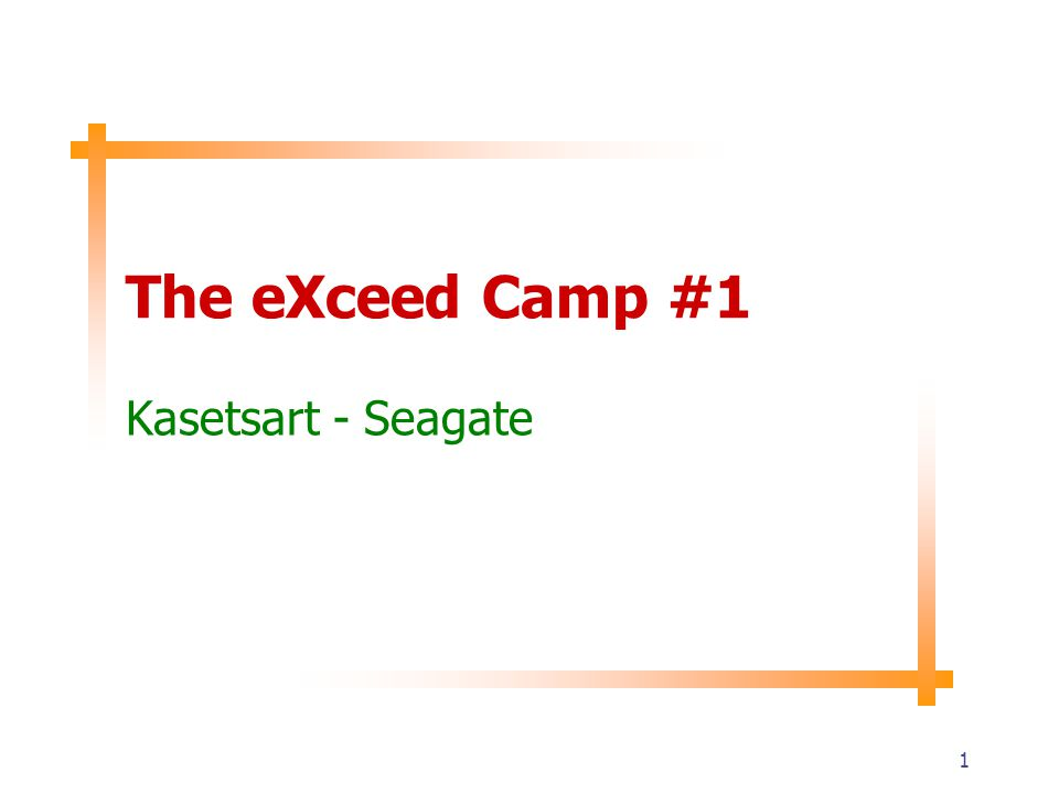 1 The eXceed Camp #1 Kasetsart - Seagate