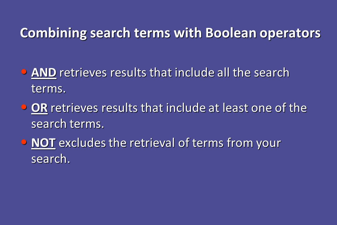 Combining search terms with Boolean operators AND retrieves results that include all the search terms.