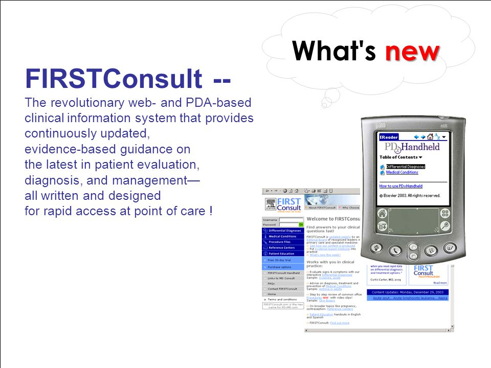FIRSTConsult -- The revolutionary web- and PDA-based clinical information system that provides continuously updated, evidence-based guidance on the la
