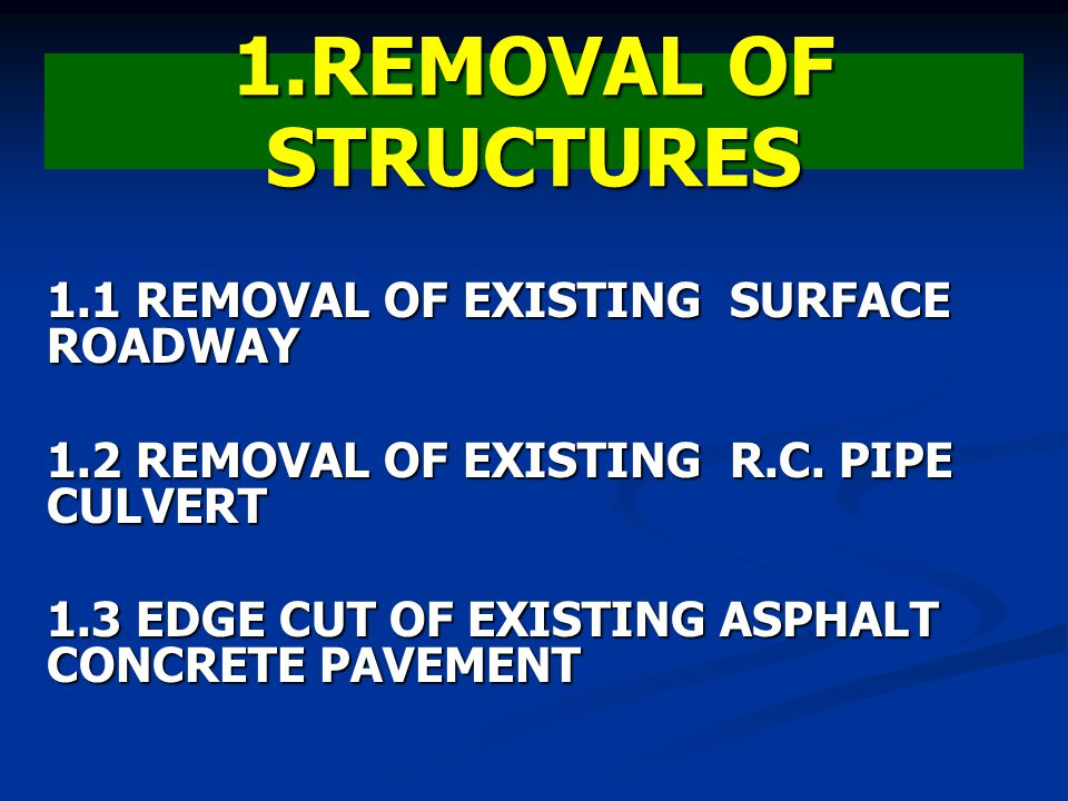 1.REMOVAL OF STRUCTURES 1.1 REMOVAL OF EXISTING SURFACE ROADWAY 1.2 REMOVAL OF EXISTING R.C. PIPE CULVERT 1.3 EDGE CUT OF EXISTING ASPHALT CONCRETE PA
