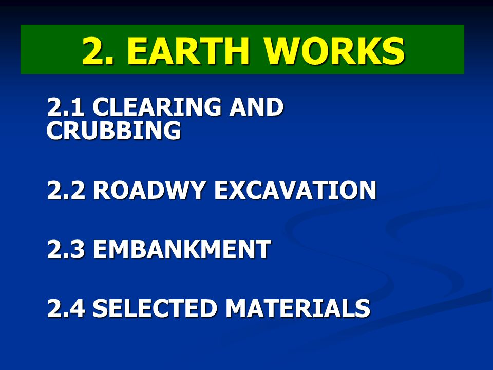 2. EARTH WORKS 2.1 CLEARING AND CRUBBING 2.2 ROADWY EXCAVATION 2.3 EMBANKMENT 2.4 SELECTED MATERIALS