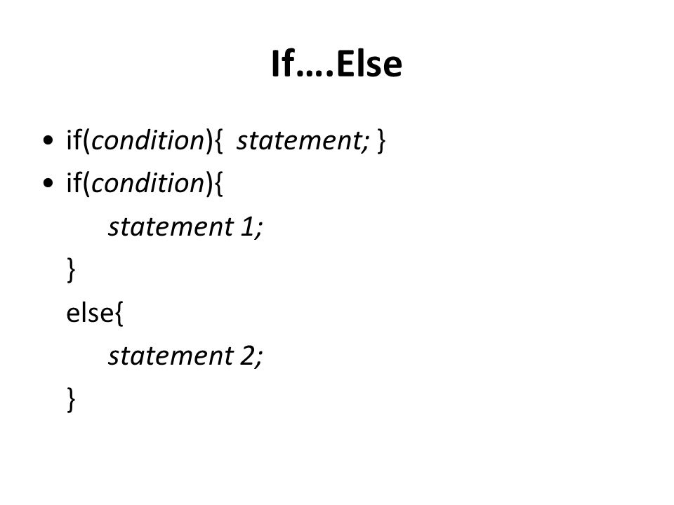 If….Else if(condition){ statement; } if(condition){ statement 1; } else{ statement 2; }