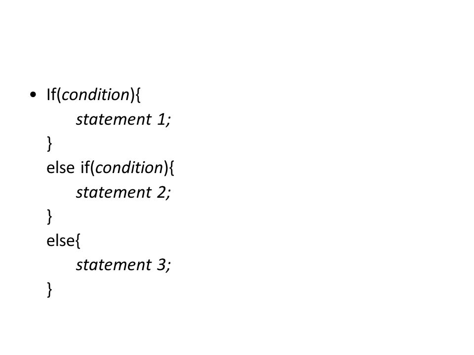If(condition){ statement 1; } else if(condition){ statement 2; } else{ statement 3; }