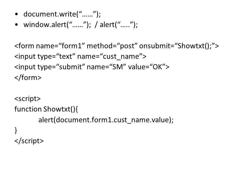 "document.write(""……""); window.alert(""……""); / alert(""…..""); function Showtxt(){ alert(document.form1.cust_name.value); }"