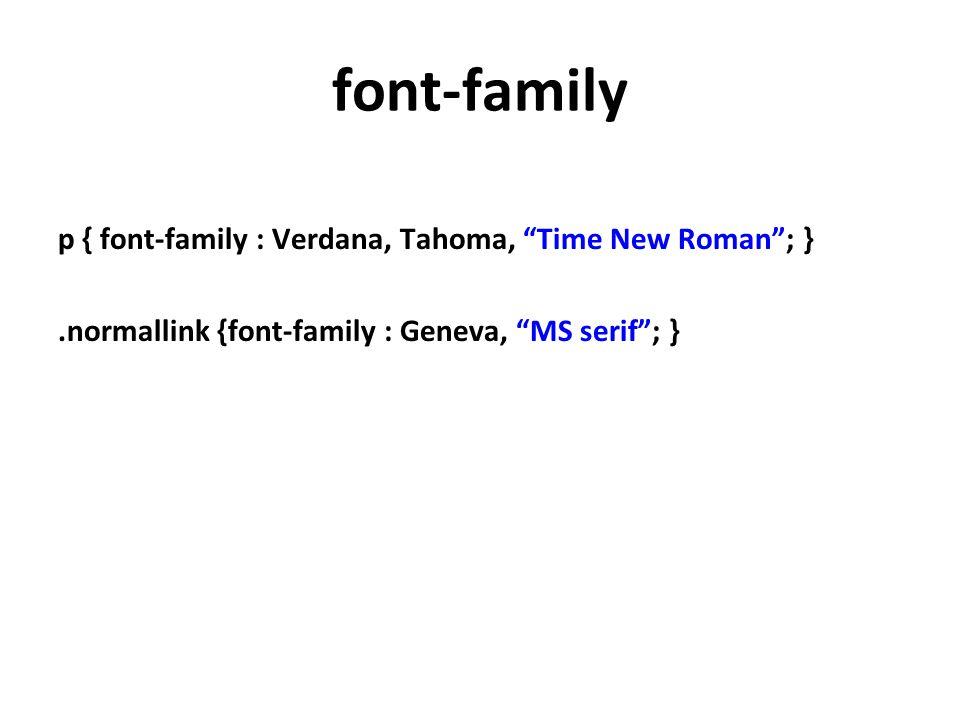 "font-family p { font-family : Verdana, Tahoma, ""Time New Roman""; }.normallink {font-family : Geneva, ""MS serif""; }"