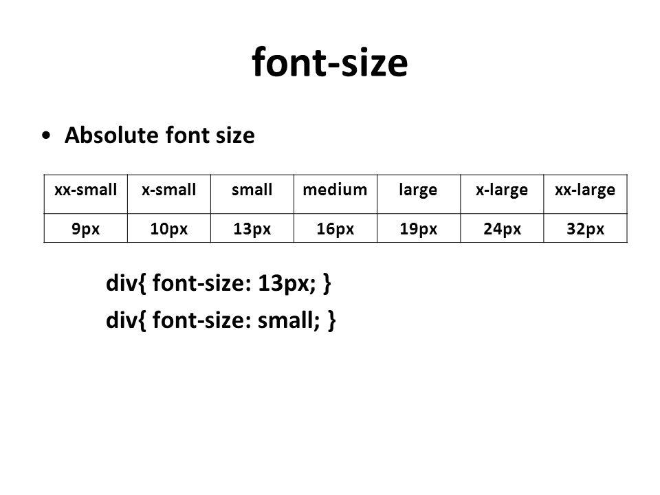 font-size Absolute font size div{ font-size: 13px; } div{ font-size: small; } xx-smallx-smallsmallmediumlargex-largexx-large 9px10px13px16px19px24px32