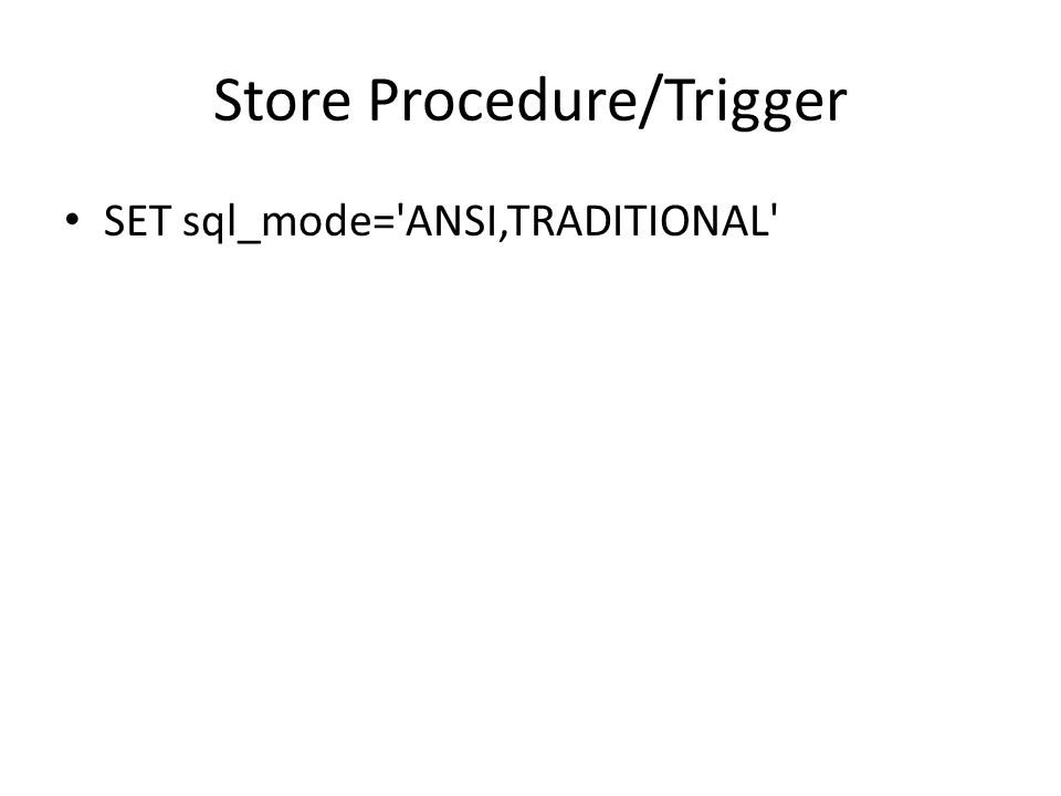 Store Procedure/Trigger SET sql_mode='ANSI,TRADITIONAL'