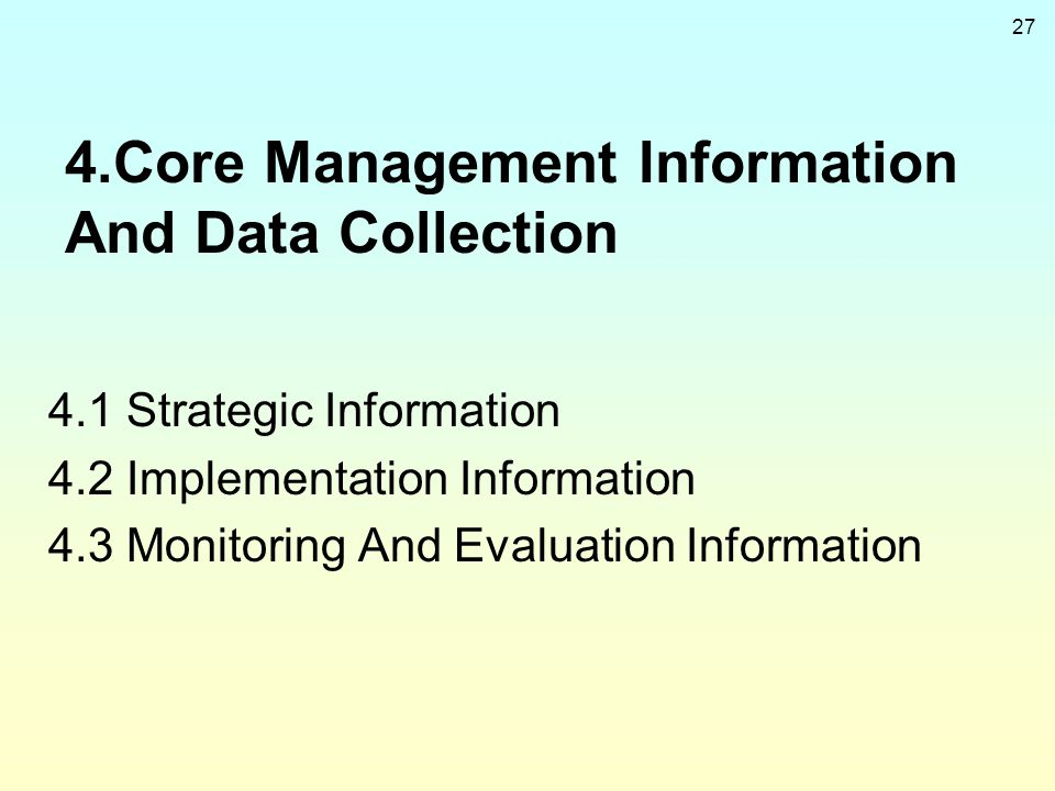 27 4.Core Management Information And Data Collection 4.1 Strategic Information 4.2 Implementation Information 4.3 Monitoring And Evaluation Informatio