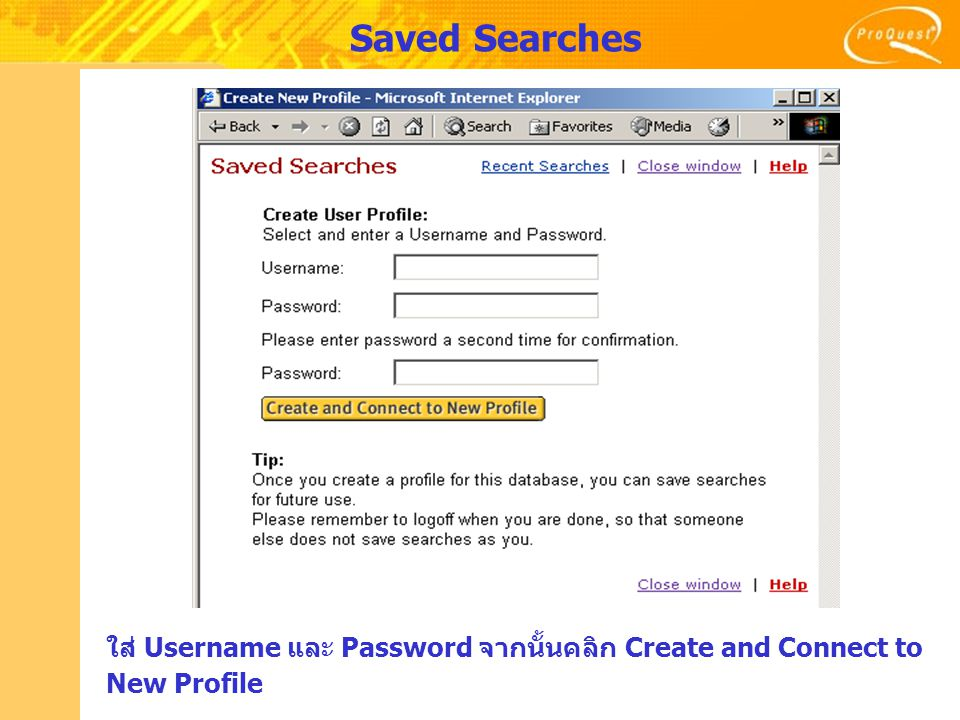 ใส่ Username และ Password จากนั้นคลิก Create and Connect to New Profile Saved Searches
