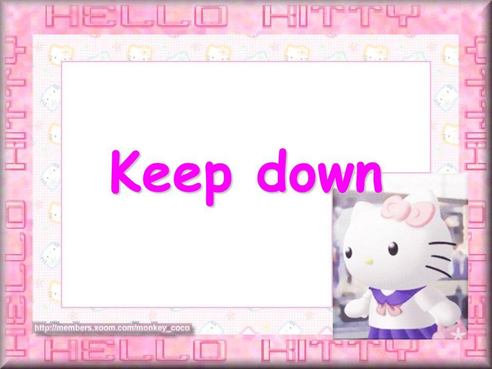 Keep down