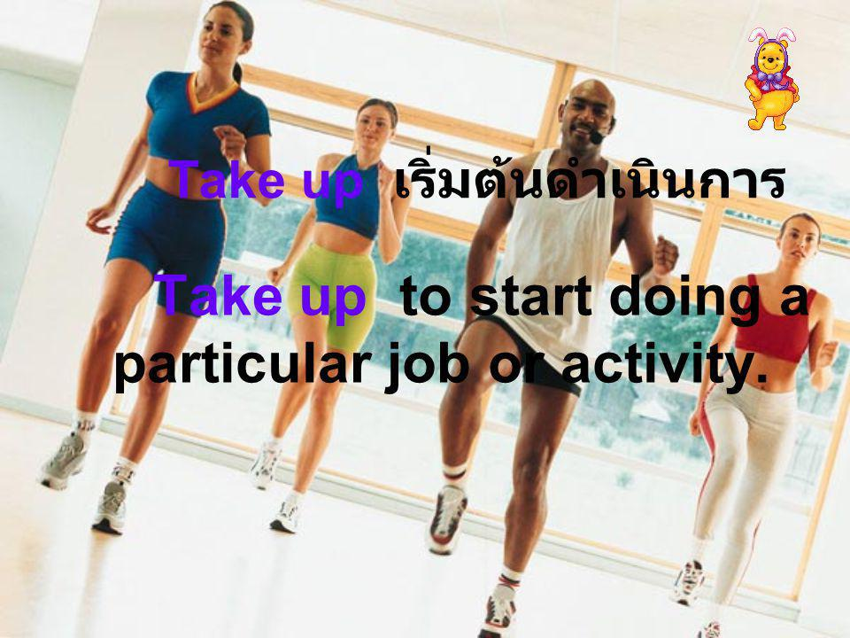 Take up to start doing a particular job or activity. Take up เริ่มต้นดำเนินการ