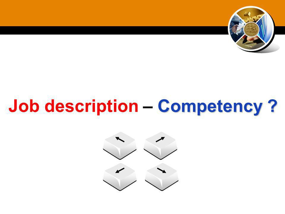 Competency ? Job description – Competency ?