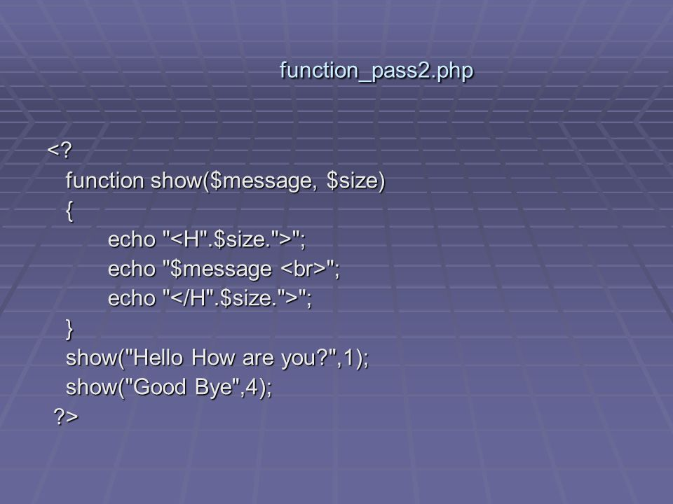 function_pass2.php function_pass2.php <? <? function show($message, $size) { echo