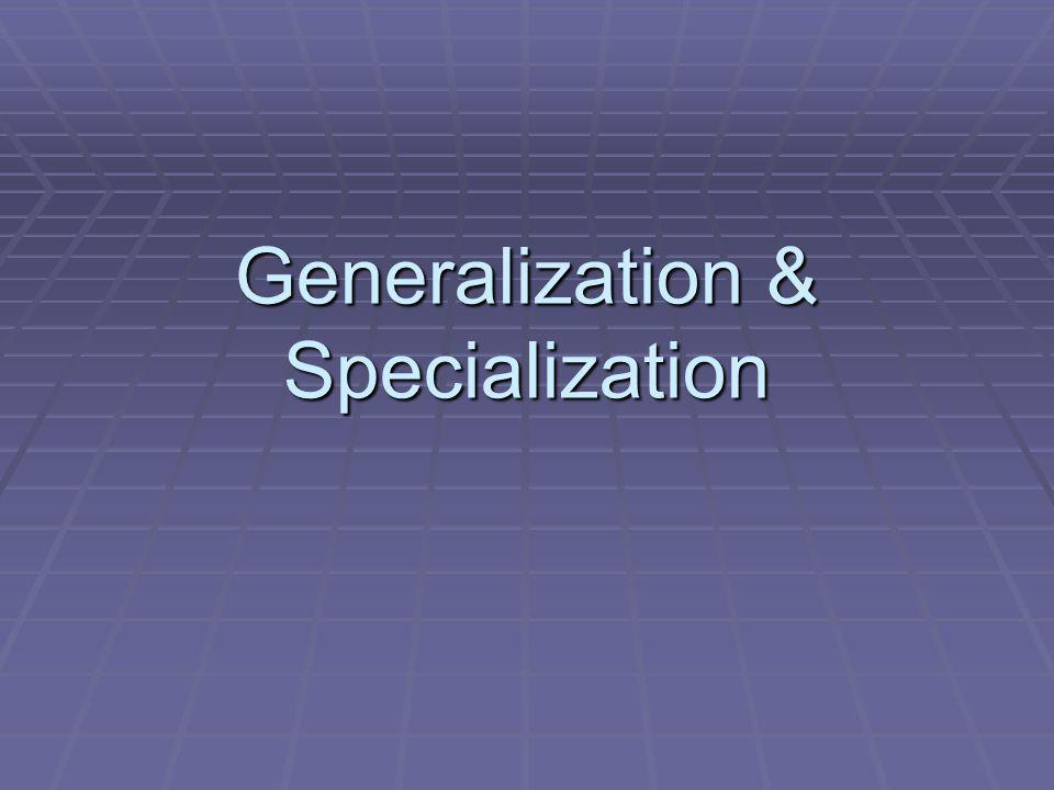 Generalization & Specialization