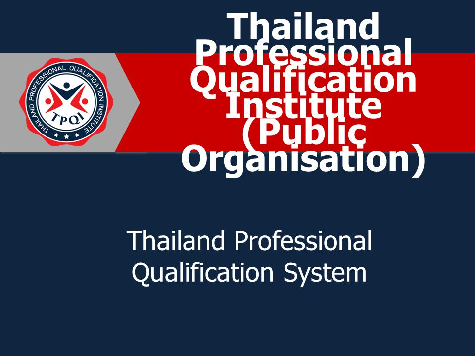 Thailand Professional Qualification Institute (Public Organisation) Thailand Professional Qualification System