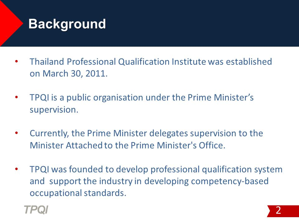 2 Thailand Professional Qualification Institute was established on March 30, 2011. TPQI is a public organisation under the Prime Minister's supervisio