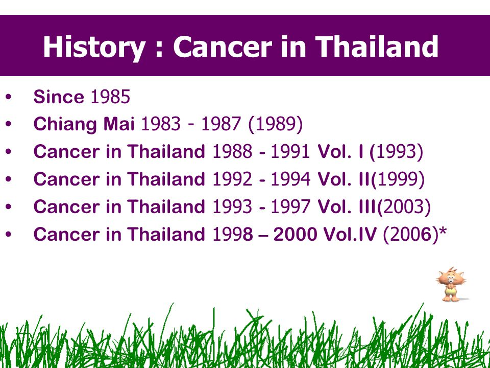 History : Cancer in Thailand Since 1985 Chiang Mai 1983 - 1987 (1989) Cancer in Thailand 1988 - 1991 Vol.
