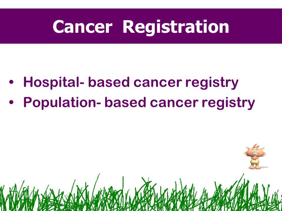 Hospital- based cancer registry Population- based cancer registry Cancer Registration