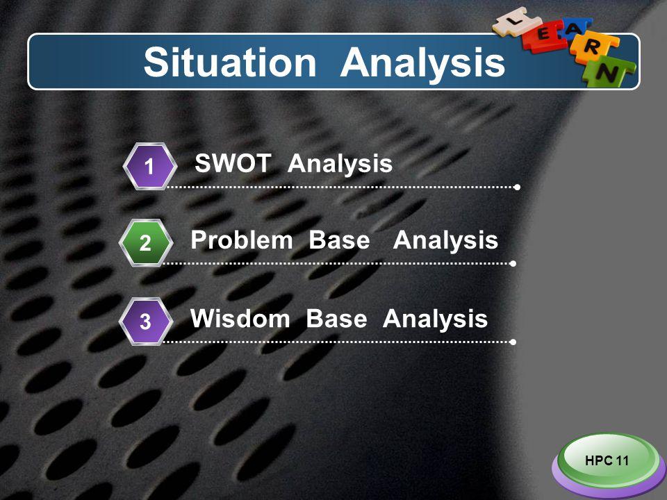 LOGO Situation Analysis SWOT Analysis 1 Problem Base Analysis 2 Wisdom Base Analysis 3 HPC 11