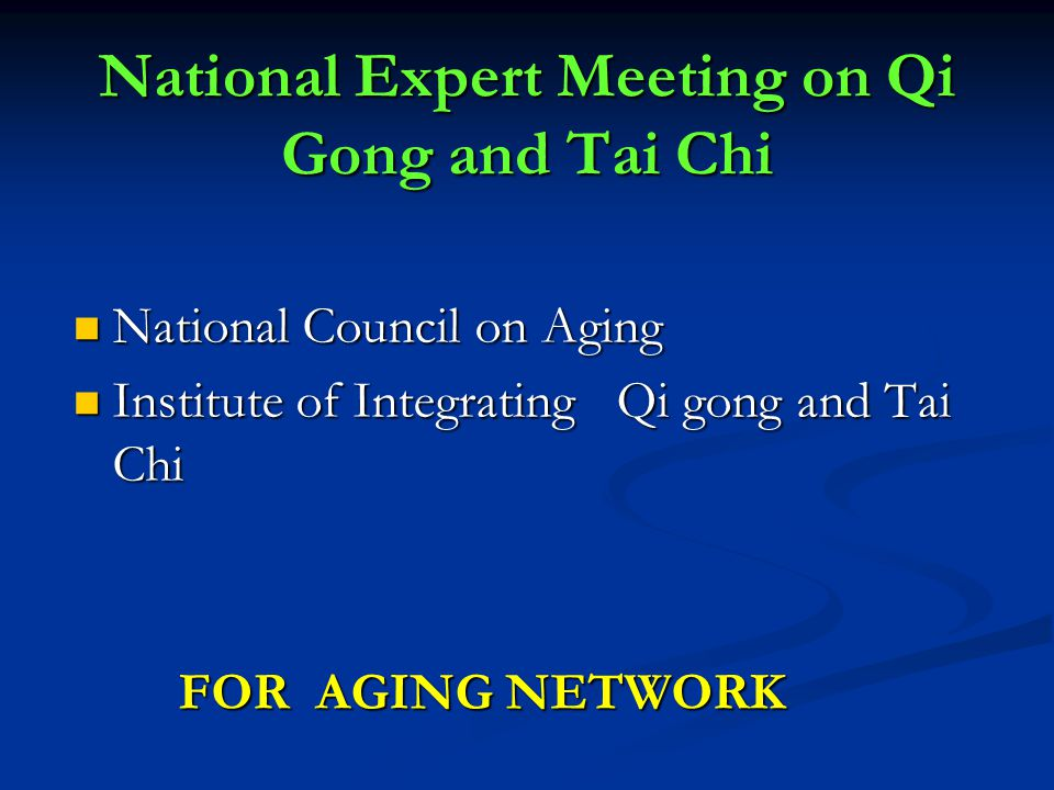 National Expert Meeting on Qi Gong and Tai Chi National Council on Aging National Council on Aging Institute of Integrating Qi gong and Tai Chi Instit