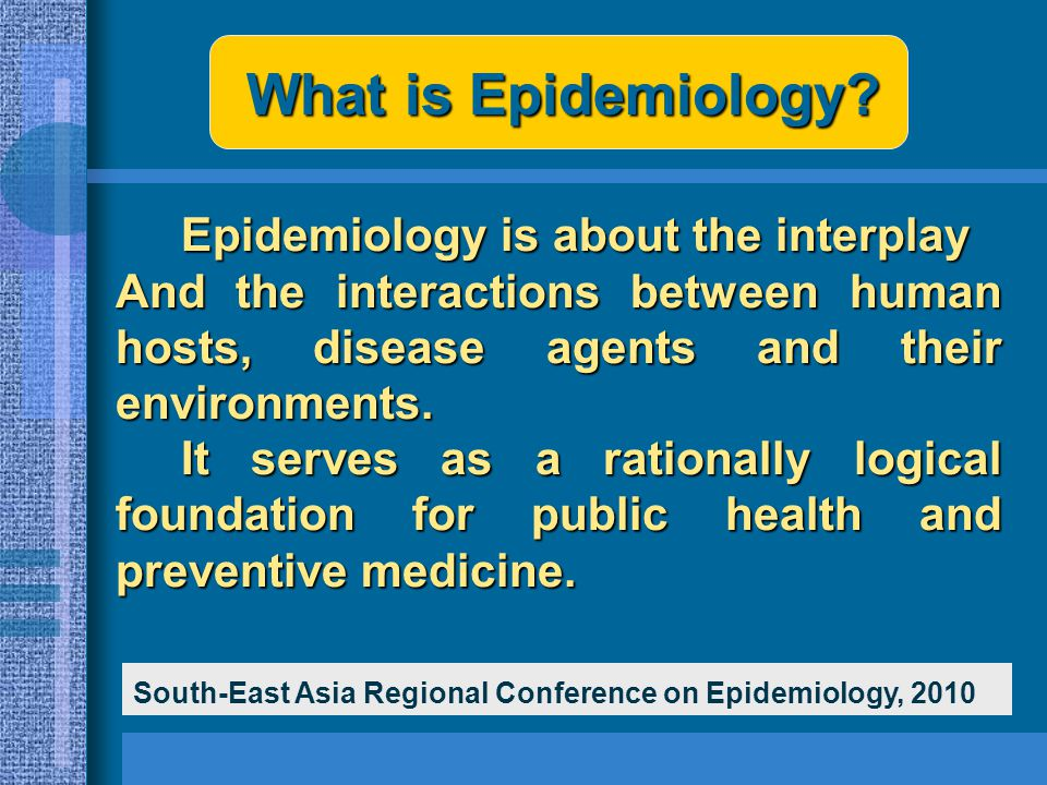 What is Epidemiology? Epidemiology is about the interplay Epidemiology is about the interplay And the interactions between human hosts, disease agents
