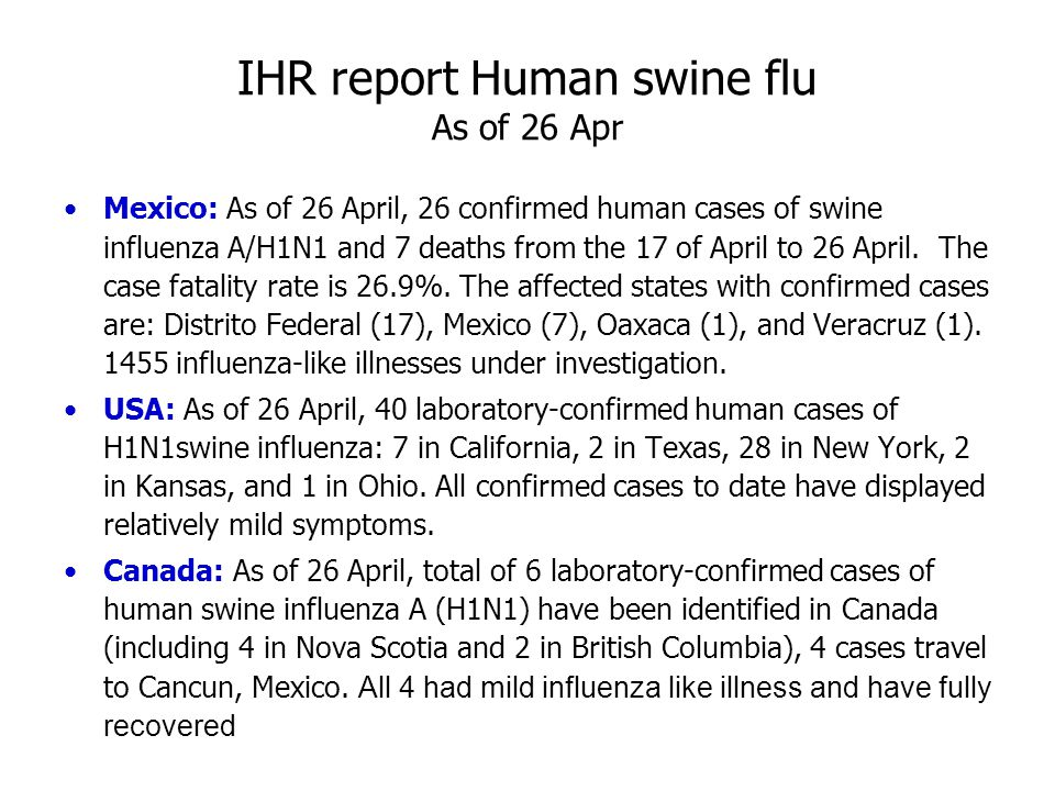 IHR report Human swine flu As of 26 Apr Mexico: As of 26 April, 26 confirmed human cases of swine influenza A/H1N1 and 7 deaths from the 17 of April t