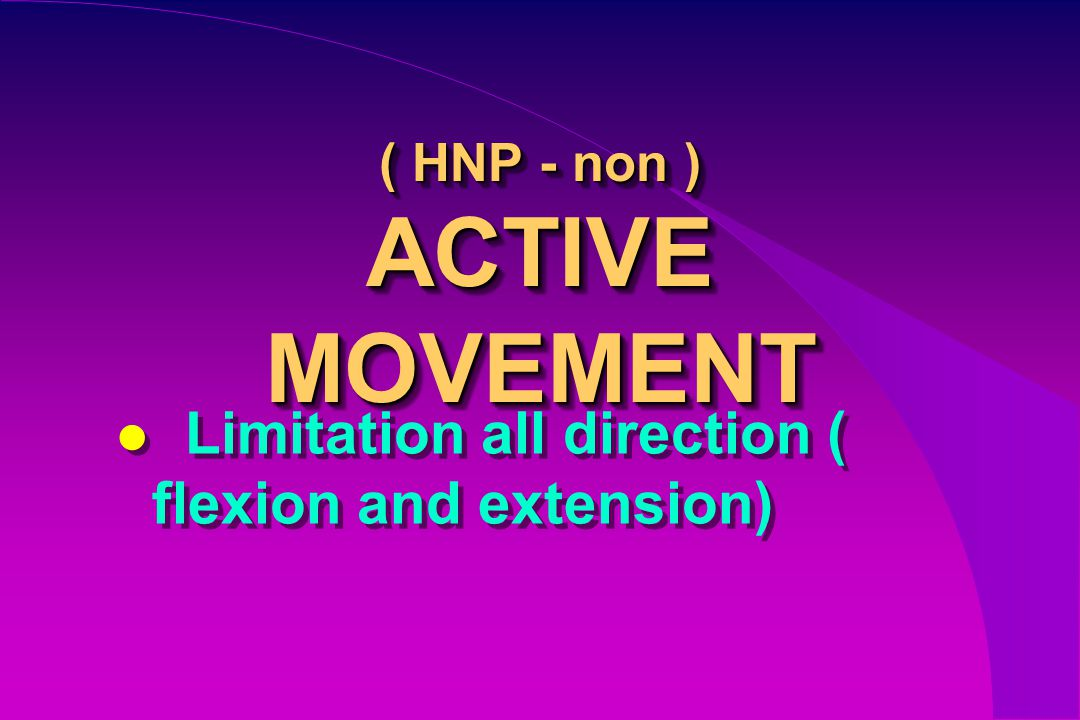 ( HNP - non ) ACTIVE MOVEMENT Limitation all direction ( flexion and extension)