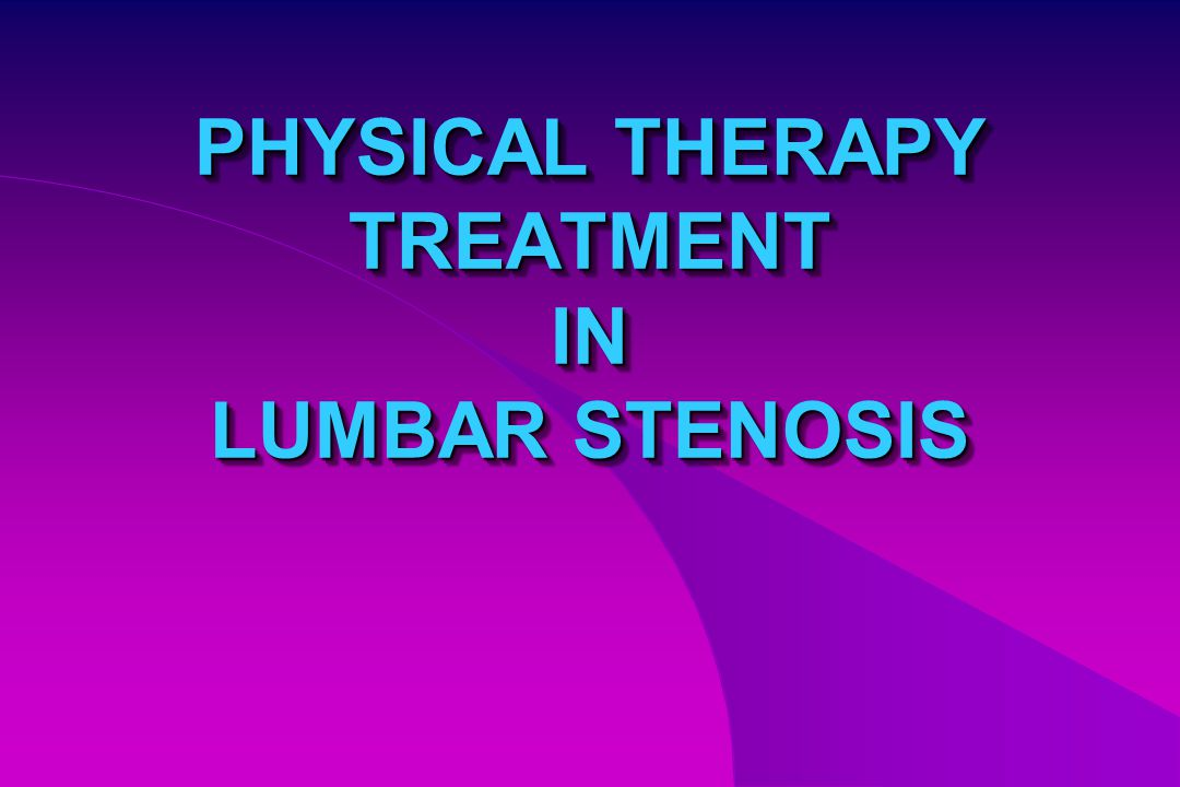 PHYSICAL THERAPY TREATMENT IN LUMBAR STENOSIS