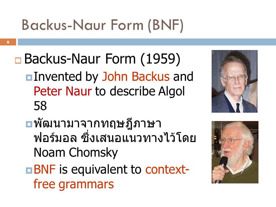 Backus-Naur Form (BNF)  Backus-Naur Form (1959)  Invented by John Backus and Peter Naur to describe Algol 58  พัฒนามาจากทฤษฎีภาษา ฟอร์มอล ซึ่งเสนอแ
