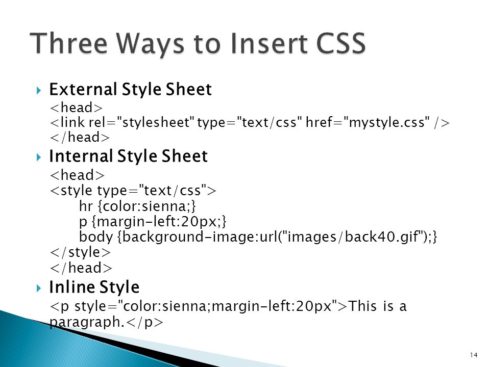  External Style Sheet  Internal Style Sheet hr {color:sienna;} p {margin-left:20px;} body {background-image:url(