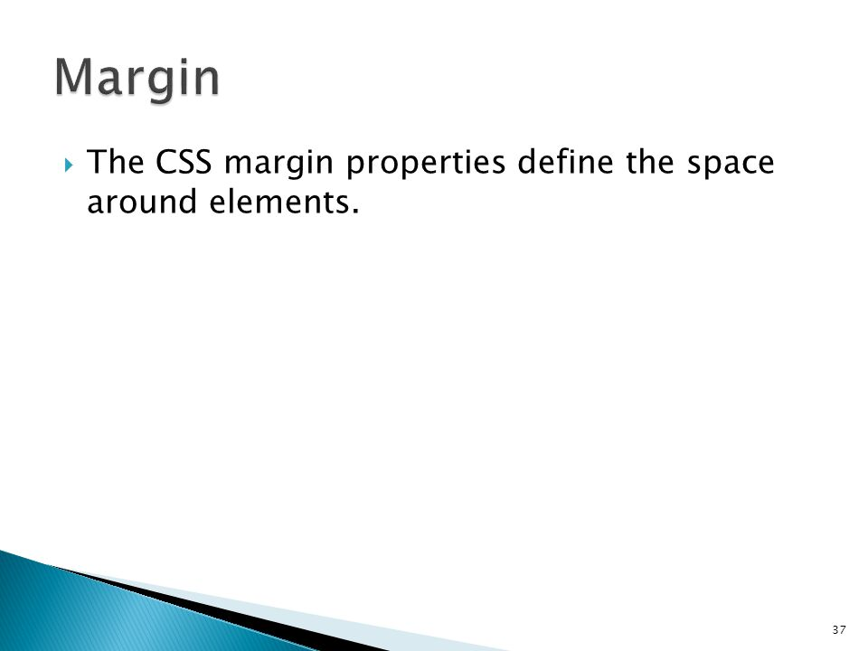  The CSS margin properties define the space around elements. 37