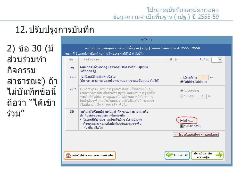 """2) ข้อ 30 (มี ส่วนร่วมทำ กิจกรรม สาธารณะ) ถ้า ไม่บันทึกข้อนี้ ถือว่า """"ได้เข้า ร่วม"""" โปรแกรมบันทึกและประมวลผล ข้อมูลความจำเป็นพื้นฐาน (จปฐ.) ปี 2555-59"""