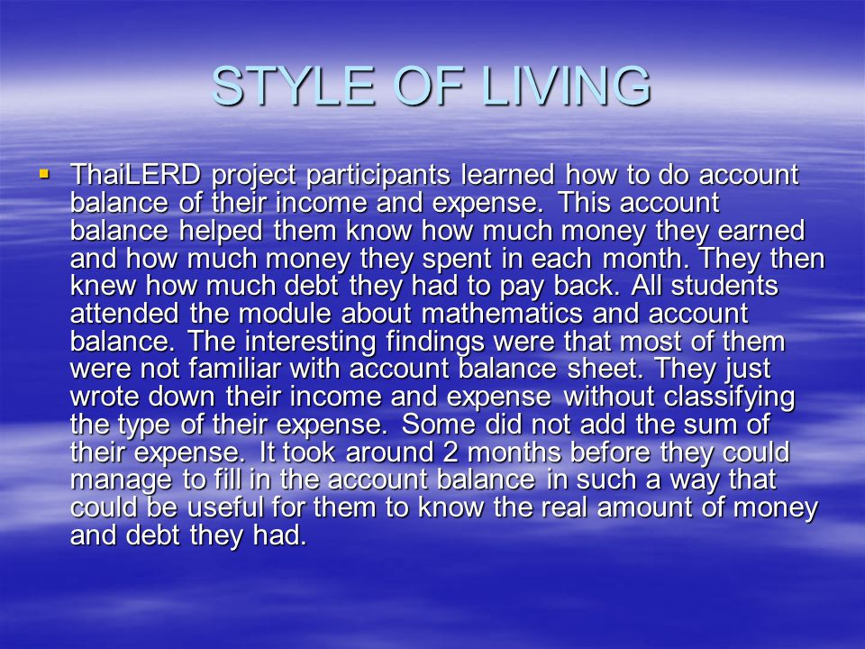 STYLE OF LIVING  ThaiLERD project participants learned how to do account balance of their income and expense. This account balance helped them know h