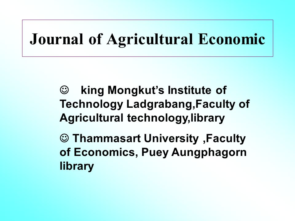 Journal of Agricultural Economic king Mongkut's Institute of Technology Ladgrabang,Faculty of Agricultural technology,library Thammasart University,Faculty of Economics, Puey Aungphagorn library