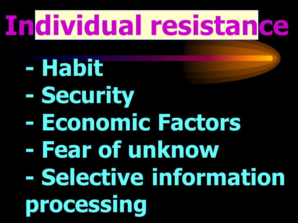 Individual resistance - Habit - Security - Economic Factors - Fear of unknow - Selective information processing