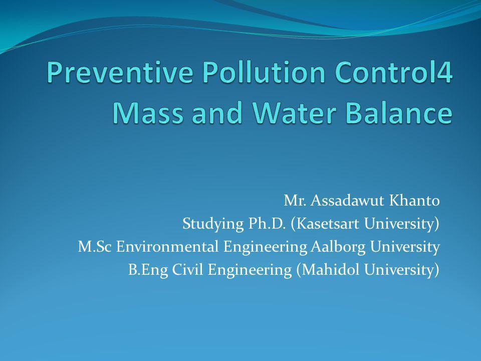 Mr. Assadawut Khanto Studying Ph.D. (Kasetsart University) M.Sc Environmental Engineering Aalborg University B.Eng Civil Engineering (Mahidol Universi
