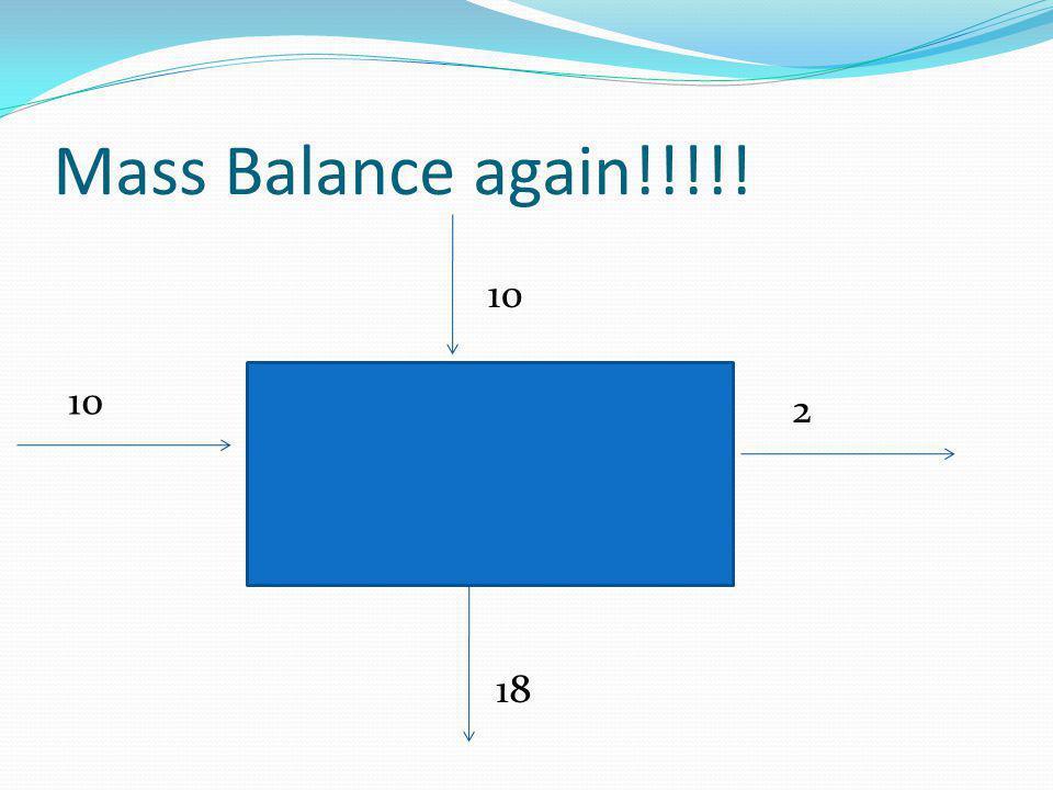 Mass Balance again!!!!! 10 2 18