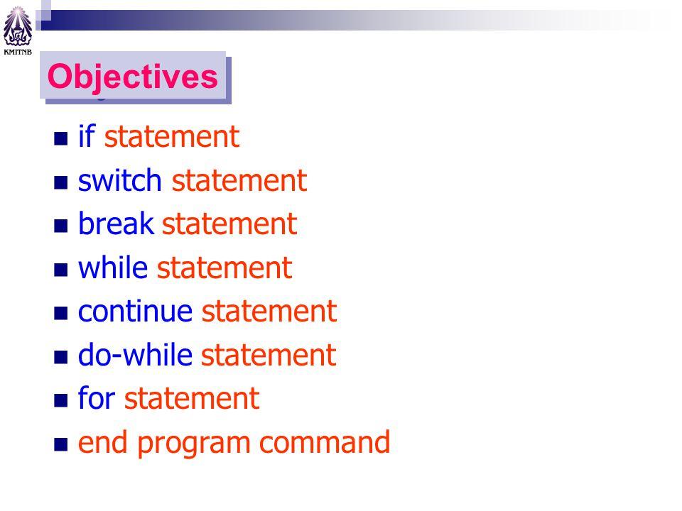 Objectives if statement switch statement break statement while statement continue statement do-while statement for statement end program command