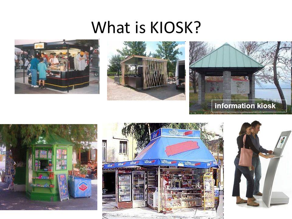 What is KIOSK? information kiosk
