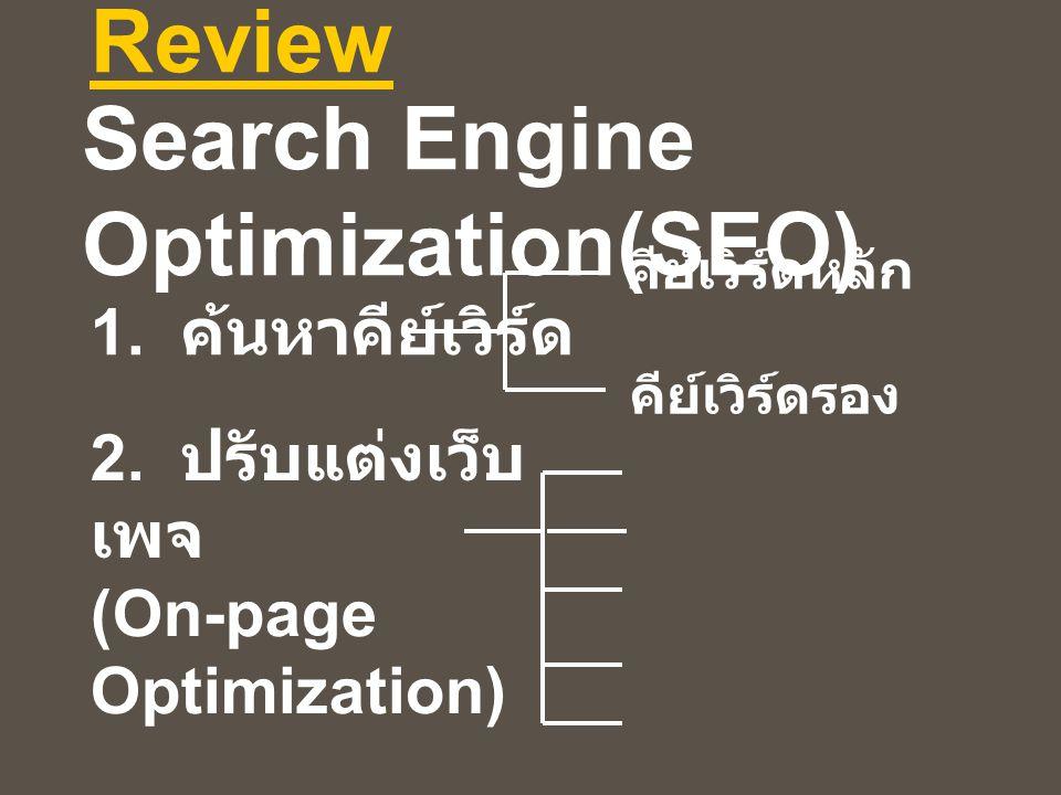 Review 1. ค้นหาคีย์เวิร์ด คีย์เวิร์ดหลัก คีย์เวิร์ดรอง 2. ปรับแต่งเว็บ เพจ (On-page Optimization) Search Engine Optimization(SEO)