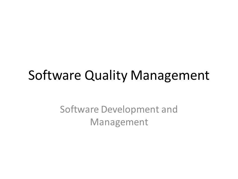 Outline Software Quality and Software Quality Management Quality Assurance Quality Planning Quality Control Software Measurement Techniques used for Quality Management